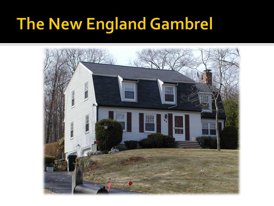  Variation of the colonial home but features a Gambrel Rood where the pitch is abruptly changed.