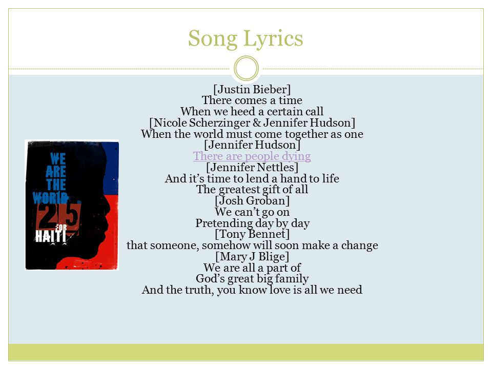 Song Lyrics [Justin Bieber] There comes a time When we heed a certain call [Nicole Scherzinger & Jennifer Hudson] When the world must come together as
