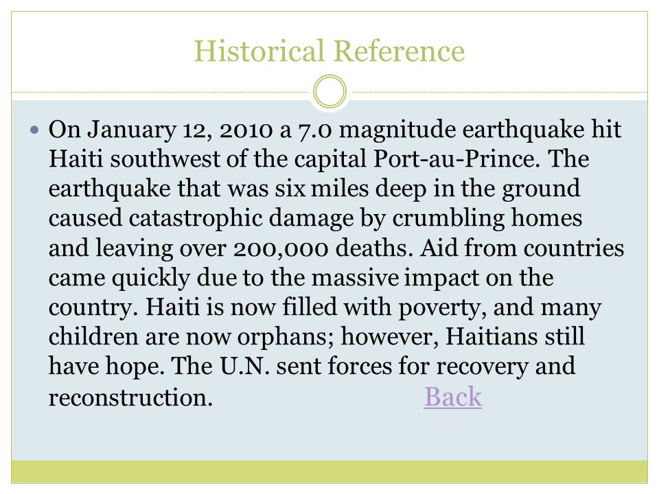 Historical Reference On January 12, 2010 a 7.0 magnitude earthquake hit Haiti southwest of the capital Port-au-Prince. The earthquake that was six mil