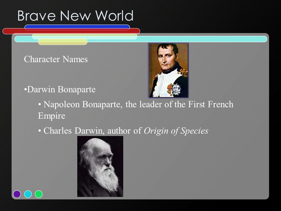 Brave New World Character Names Darwin Bonaparte Napoleon Bonaparte, the leader of the First French Empire Charles Darwin, author of Origin of Species