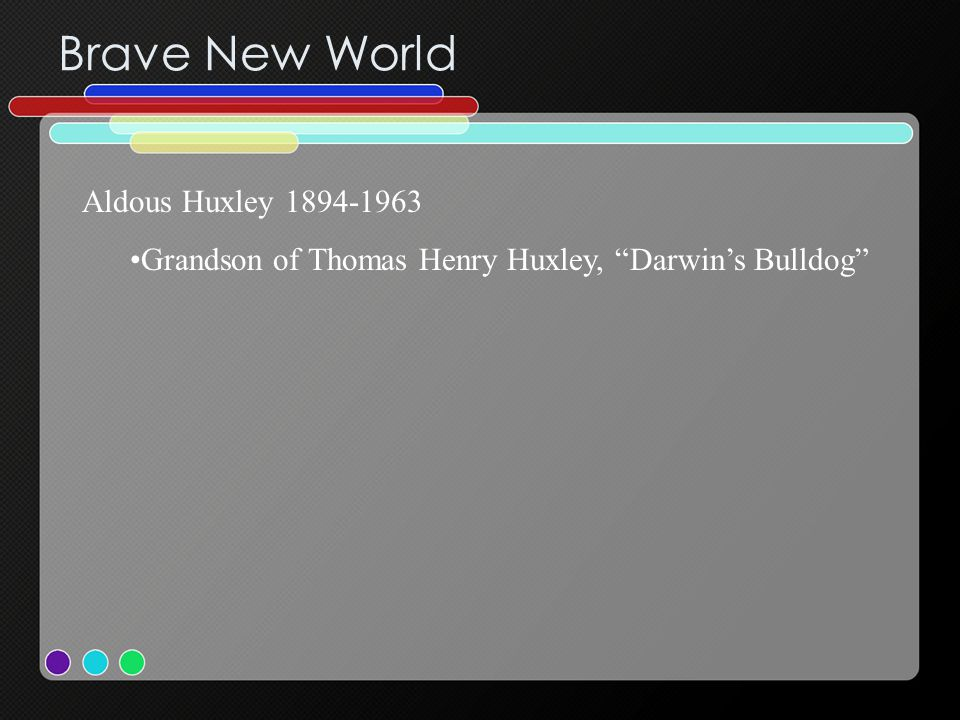 "Brave New World Aldous Huxley 1894-1963 Grandson of Thomas Henry Huxley, ""Darwin's Bulldog"""