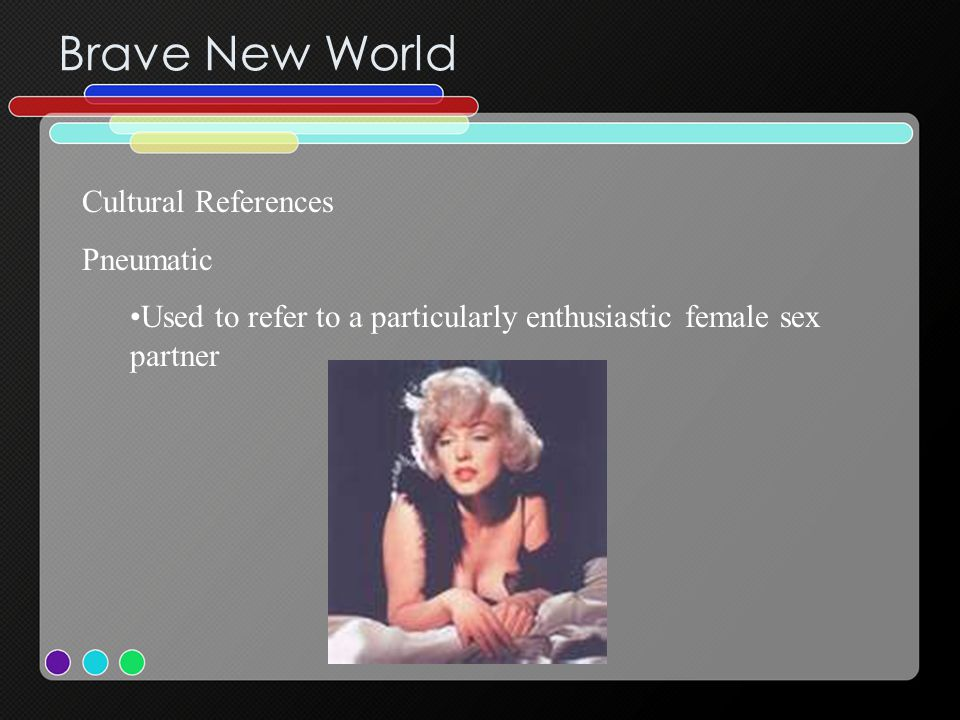 Brave New World Cultural References Pneumatic Used to refer to a particularly enthusiastic female sex partner