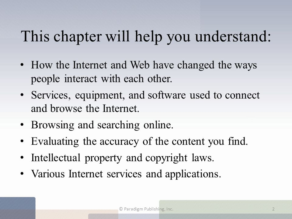 This chapter will help you understand: How the Internet and Web have changed the ways people interact with each other. Services, equipment, and softwa