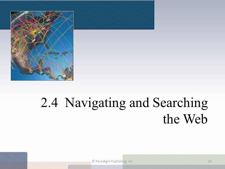 2.4 Navigating and Searching the Web © Paradigm Publishing, Inc.26
