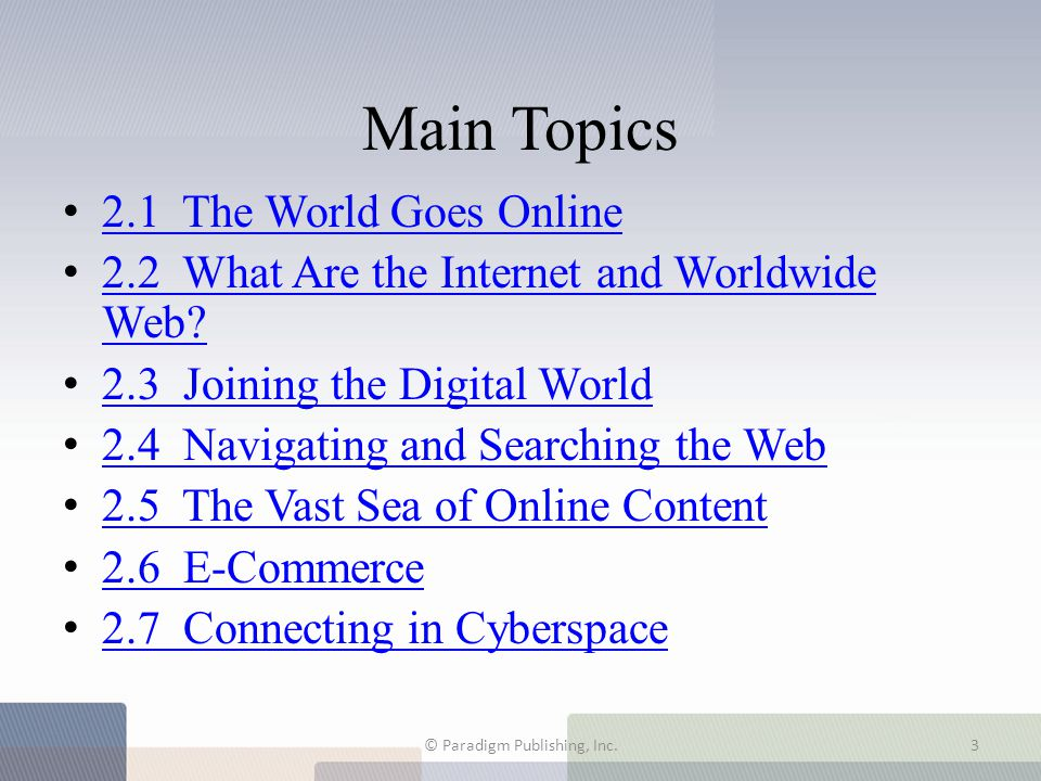 Main Topics 2.1 The World Goes Online 2.2 What Are the Internet and Worldwide Web? 2.2 What Are the Internet and Worldwide Web? 2.3 Joining the Digita