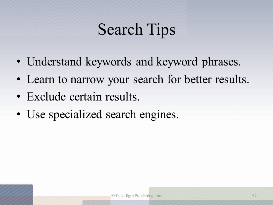 Search Tips Understand keywords and keyword phrases. Learn to narrow your search for better results. Exclude certain results. Use specialized search e