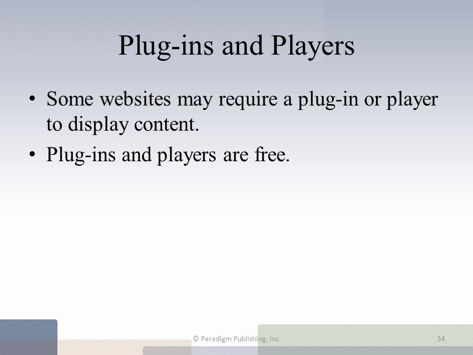 Plug-ins and Players Some websites may require a plug-in or player to display content. Plug-ins and players are free. © Paradigm Publishing, Inc.34