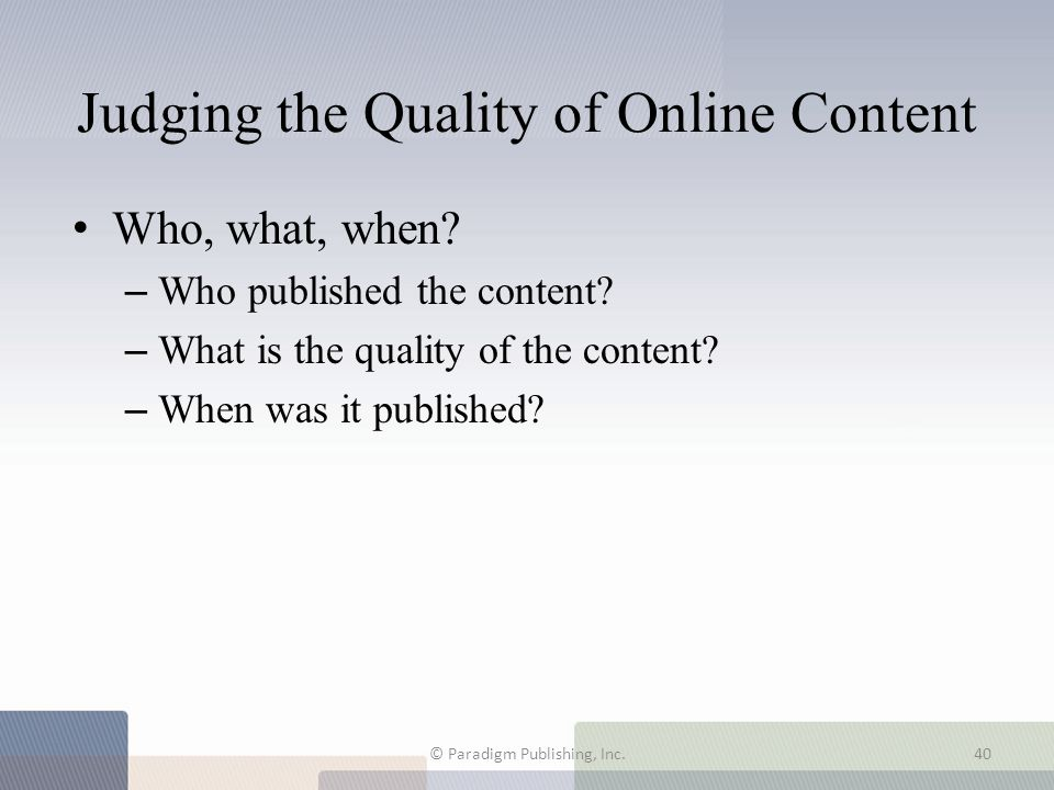 Judging the Quality of Online Content Who, what, when? – Who published the content? – What is the quality of the content? – When was it published? © P