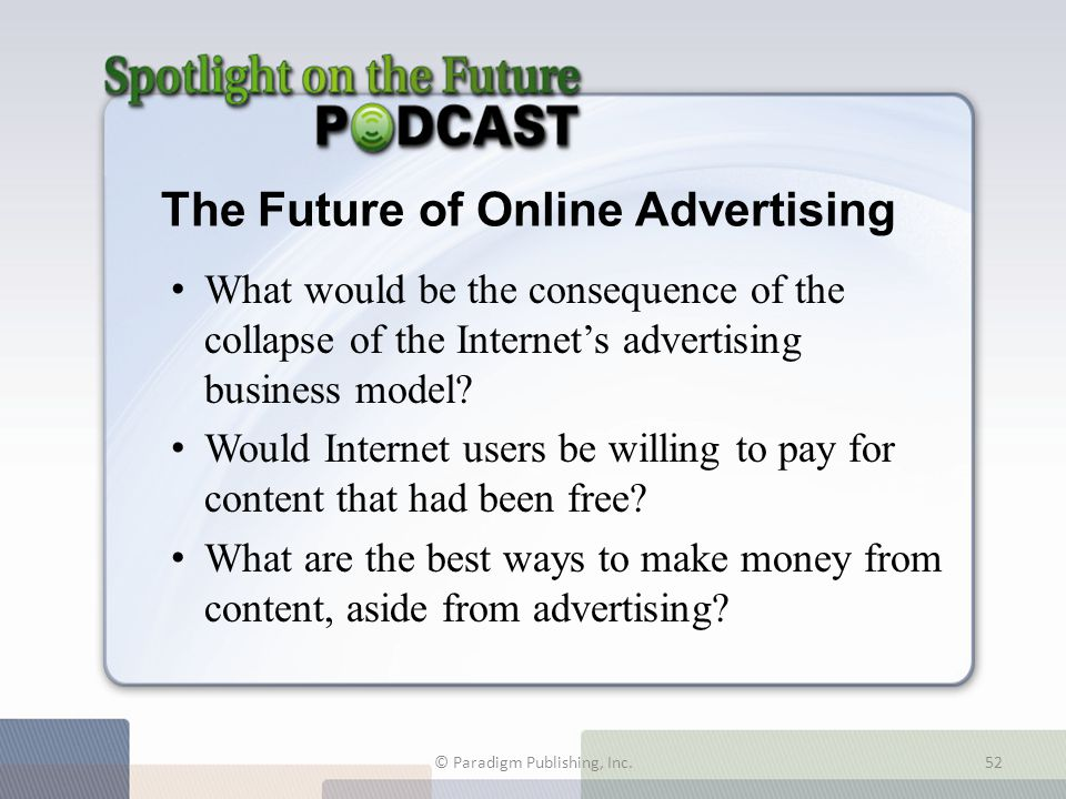 The Future of Online Advertising What would be the consequence of the collapse of the Internet's advertising business model? Would Internet users be w