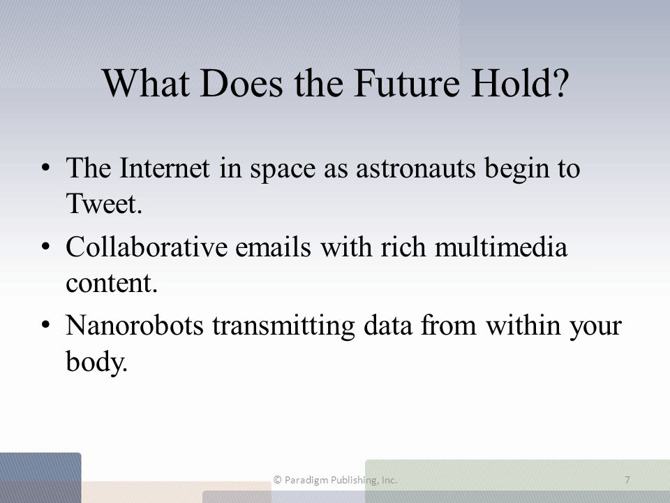 What Does the Future Hold? The Internet in space as astronauts begin to Tweet. Collaborative emails with rich multimedia content. Nanorobots transmitt