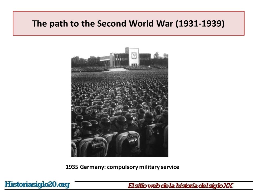 The path to the Second World War (1931-1939) 1935 Germany: compulsory military service