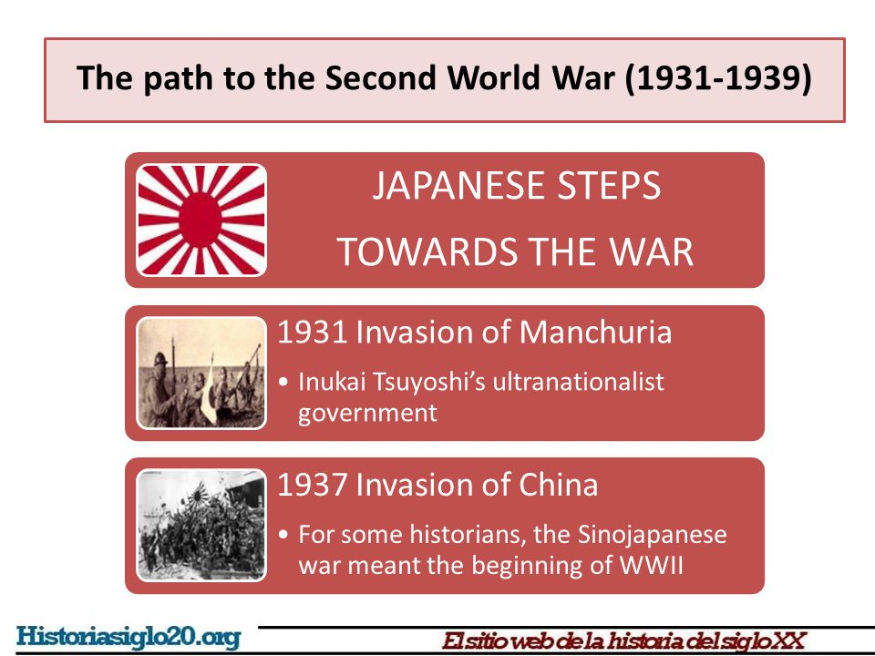 The path to the Second World War (1931-1939) JAPANESE STEPS TOWARDS THE WAR 1931 Invasion of Manchuria Inukai Tsuyoshi's ultranationalist government 1