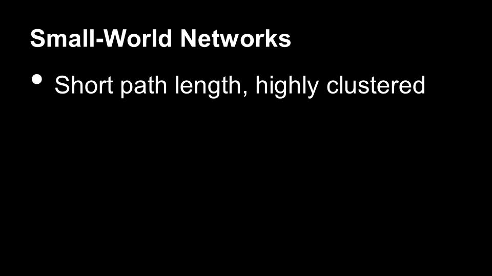 Small-World Networks Short path length, highly clustered