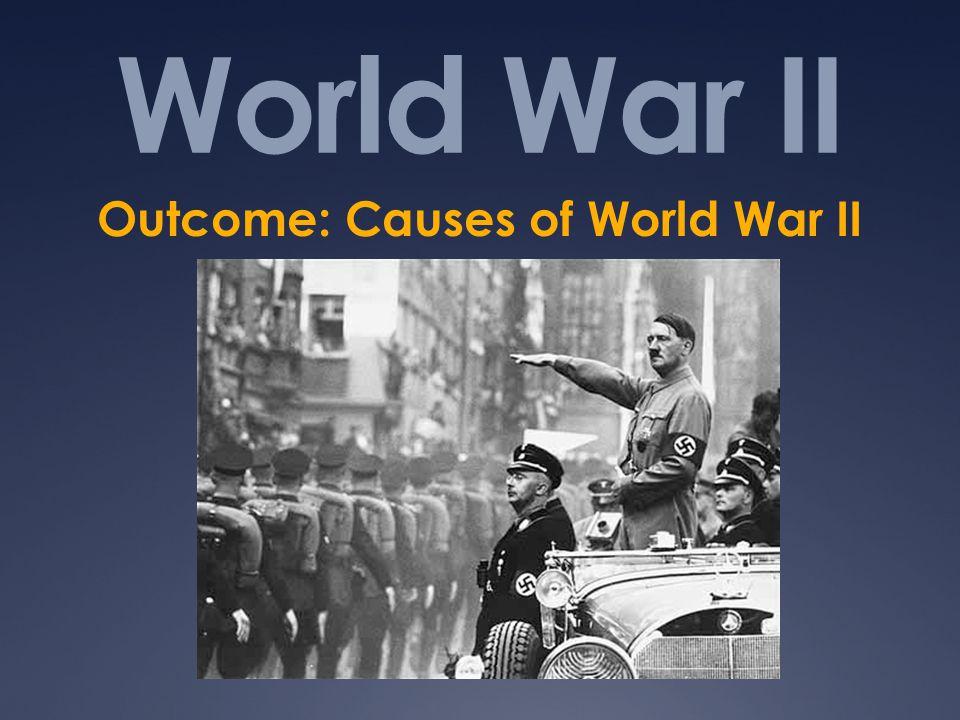 World War II Outcome: Causes of World War II
