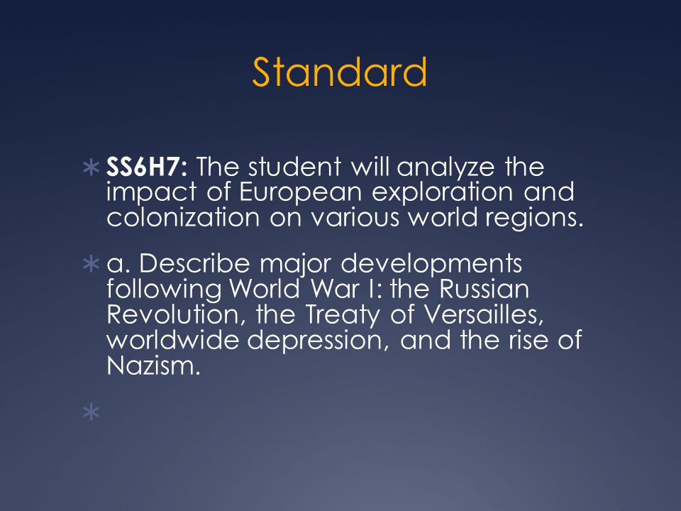 Standard  SS6H7: The student will analyze the impact of European exploration and colonization on various world regions.  a. Describe major developme