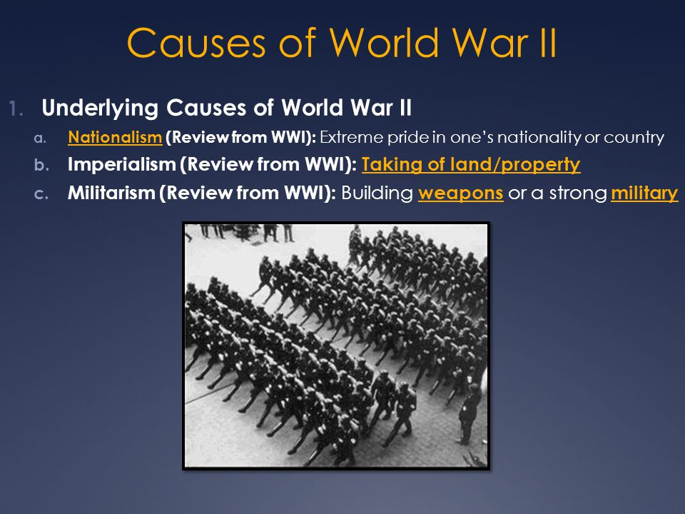 Causes of World War II 1. Underlying Causes of World War II a. Nationalism (Review from WWI): Extreme pride in one's nationality or country b. Imperia