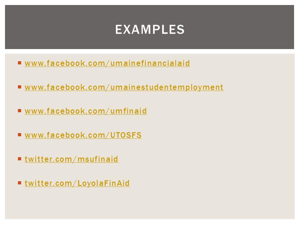  www.facebook.com/umainefinancialaid www.facebook.com/umainefinancialaid  www.facebook.com/umainestudentemployment www.facebook.com/umainestudentemployment  www.facebook.com/umfinaid www.facebook.com/umfinaid  www.facebook.com/UTOSFS www.facebook.com/UTOSFS  twitter.com/msufinaid twitter.com/msufinaid  twitter.com/LoyolaFinAid twitter.com/LoyolaFinAid EXAMPLES