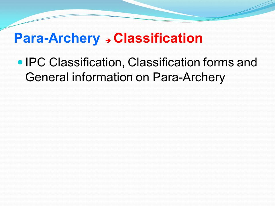 Para-Archery  Classification IPC Classification, Classification forms and General information on Para-Archery