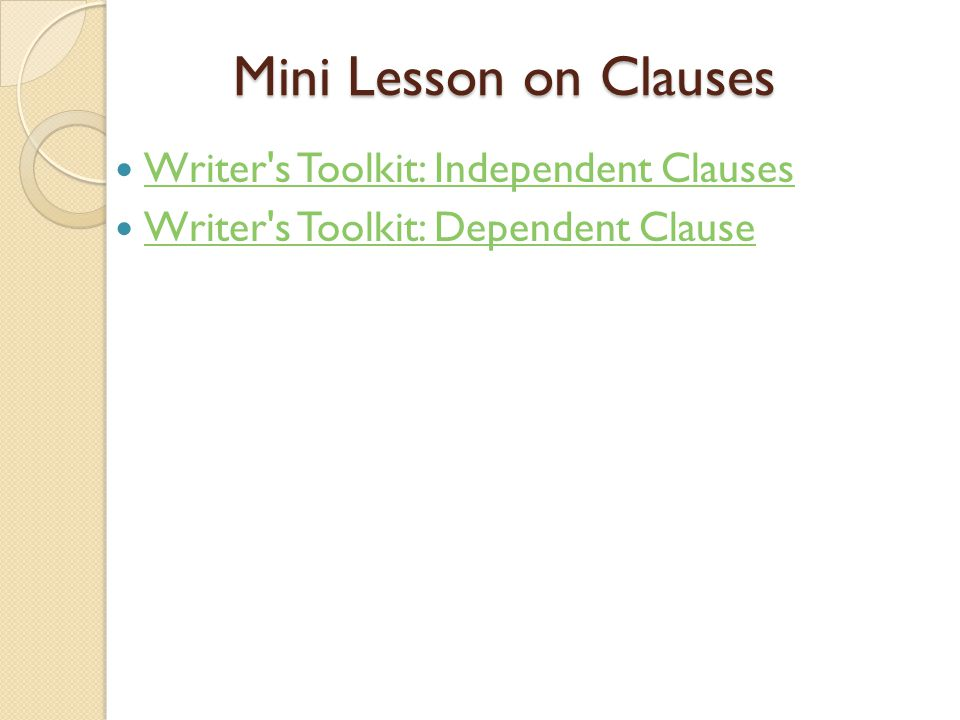 Mini Lesson on Clauses Writer s Toolkit: Independent Clauses Writer s Toolkit: Dependent Clause