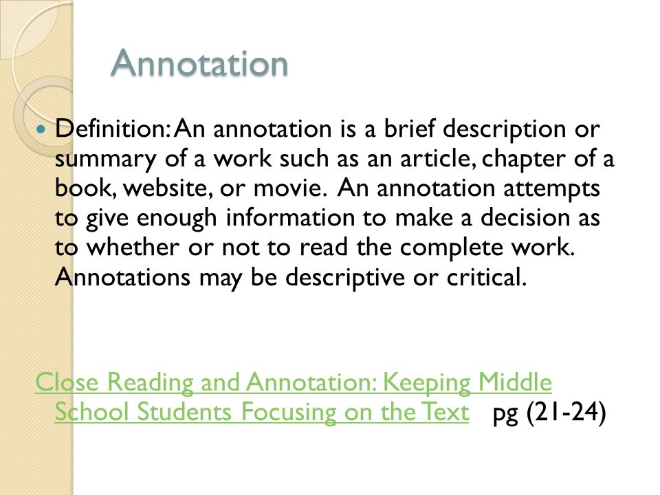 Annotation Definition: An annotation is a brief description or summary of a work such as an article, chapter of a book, website, or movie.
