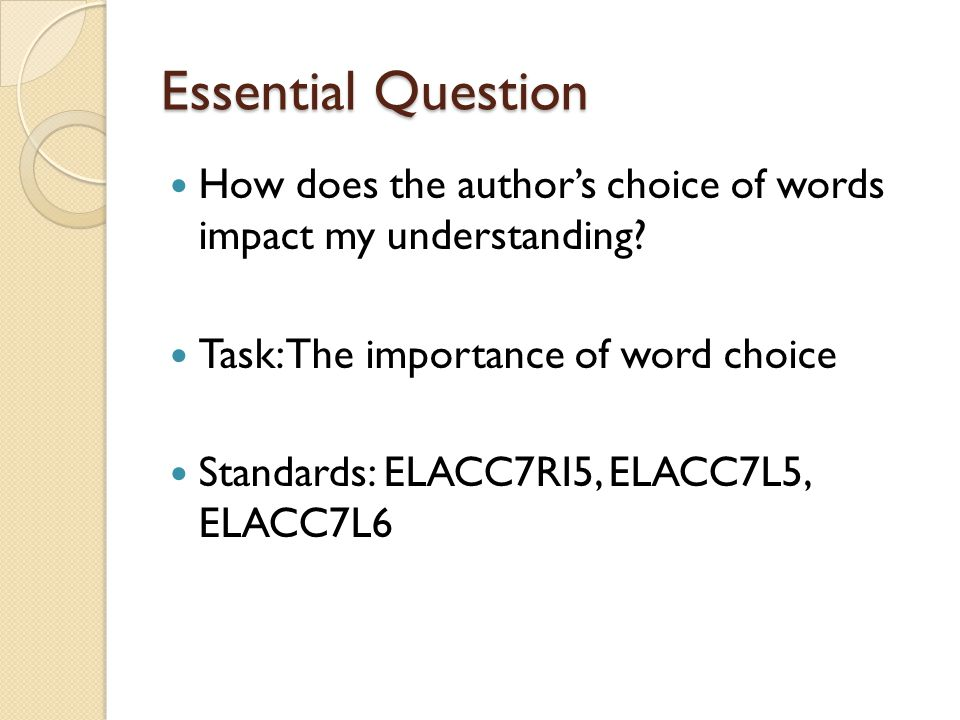 Essential Question How does the author's choice of words impact my understanding.