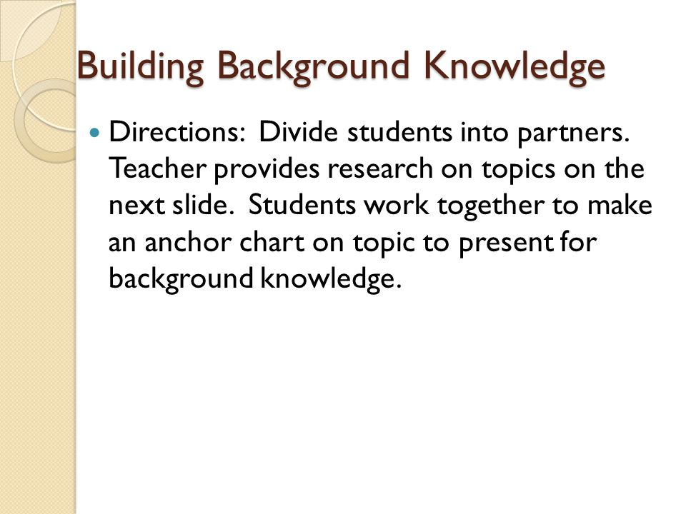 Building Background Knowledge Directions: Divide students into partners.