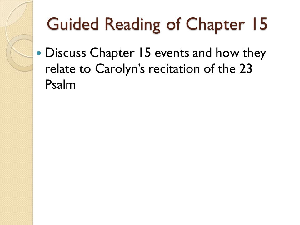 Guided Reading of Chapter 15 Discuss Chapter 15 events and how they relate to Carolyn's recitation of the 23 Psalm