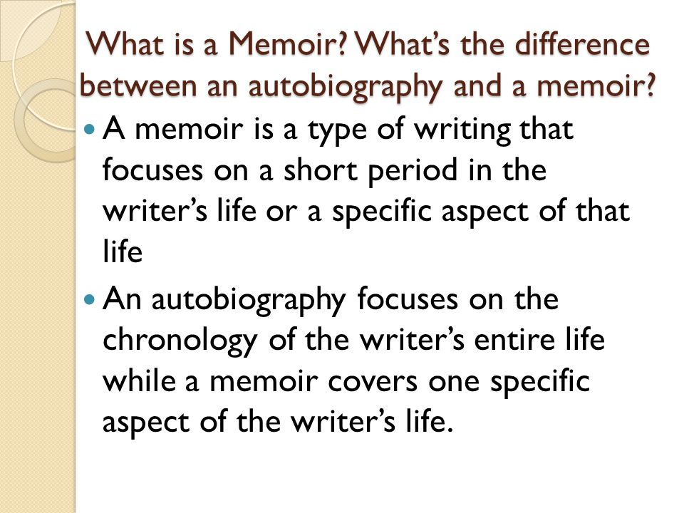 What is a Memoir. What's the difference between an autobiography and a memoir.