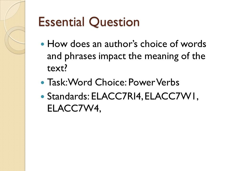 Essential Question How does an author's choice of words and phrases impact the meaning of the text.