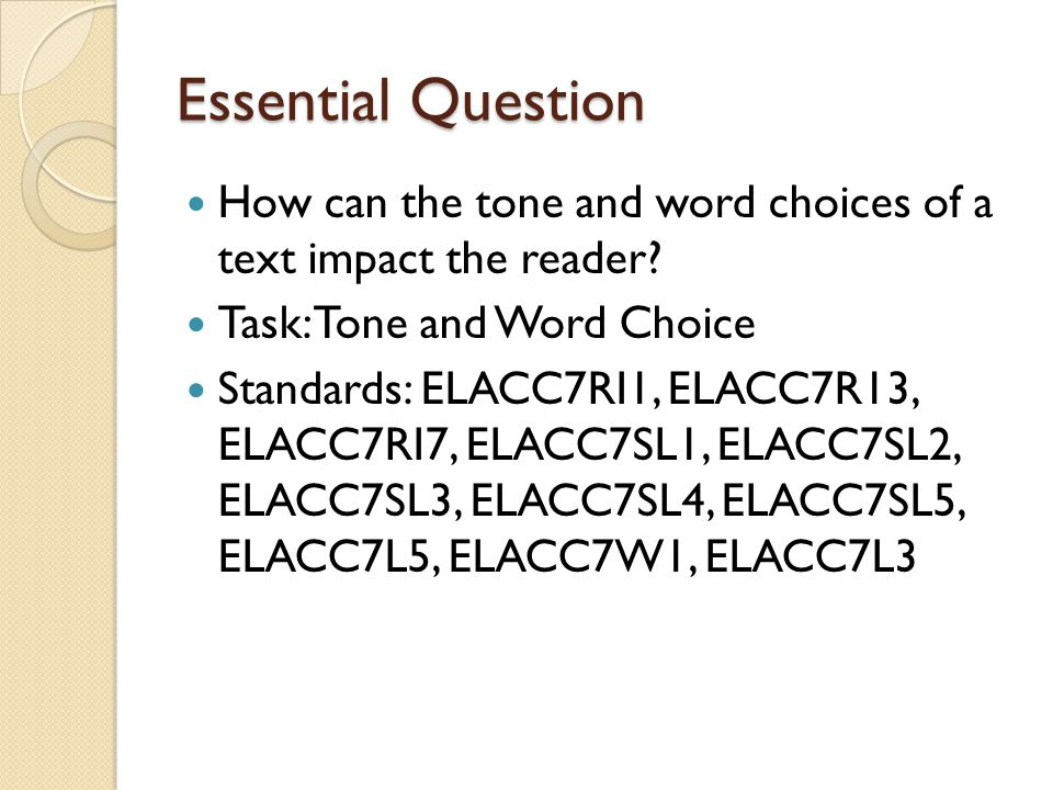 Essential Question How can the tone and word choices of a text impact the reader.