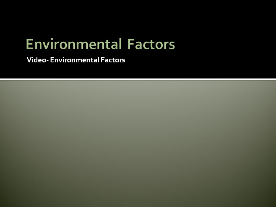 Video- Environmental Factors
