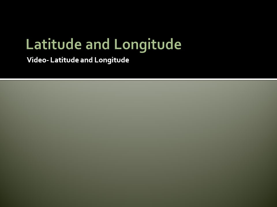 Video- Latitude and Longitude