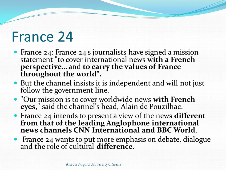 France 24 France 24: France 24 s journalists have signed a mission statement to cover international news with a French perspective...