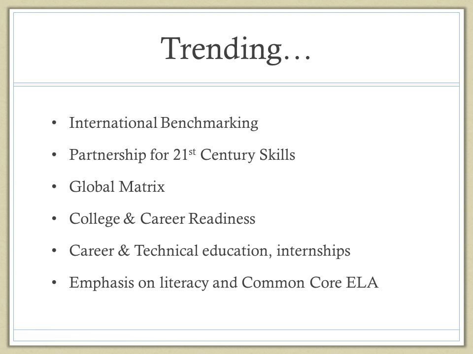 Trending… International Benchmarking Partnership for 21 st Century Skills Global Matrix College & Career Readiness Career & Technical education, inter