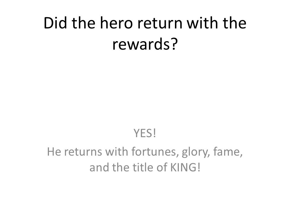 Did the hero return with the rewards.YES.