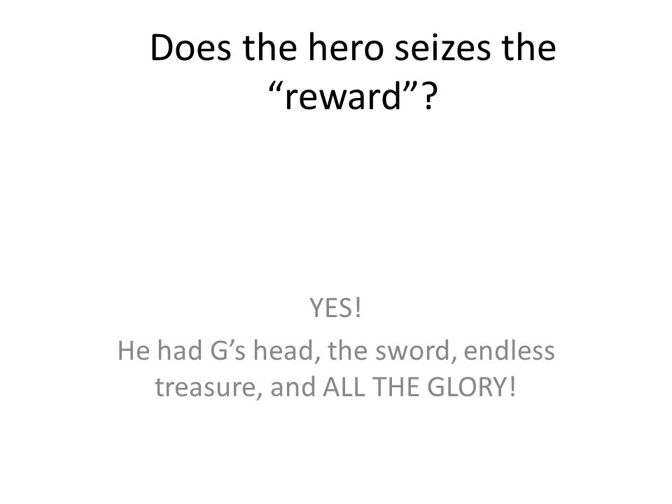Does the hero seizes the reward .YES.