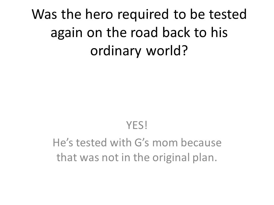 Was the hero required to be tested again on the road back to his ordinary world.