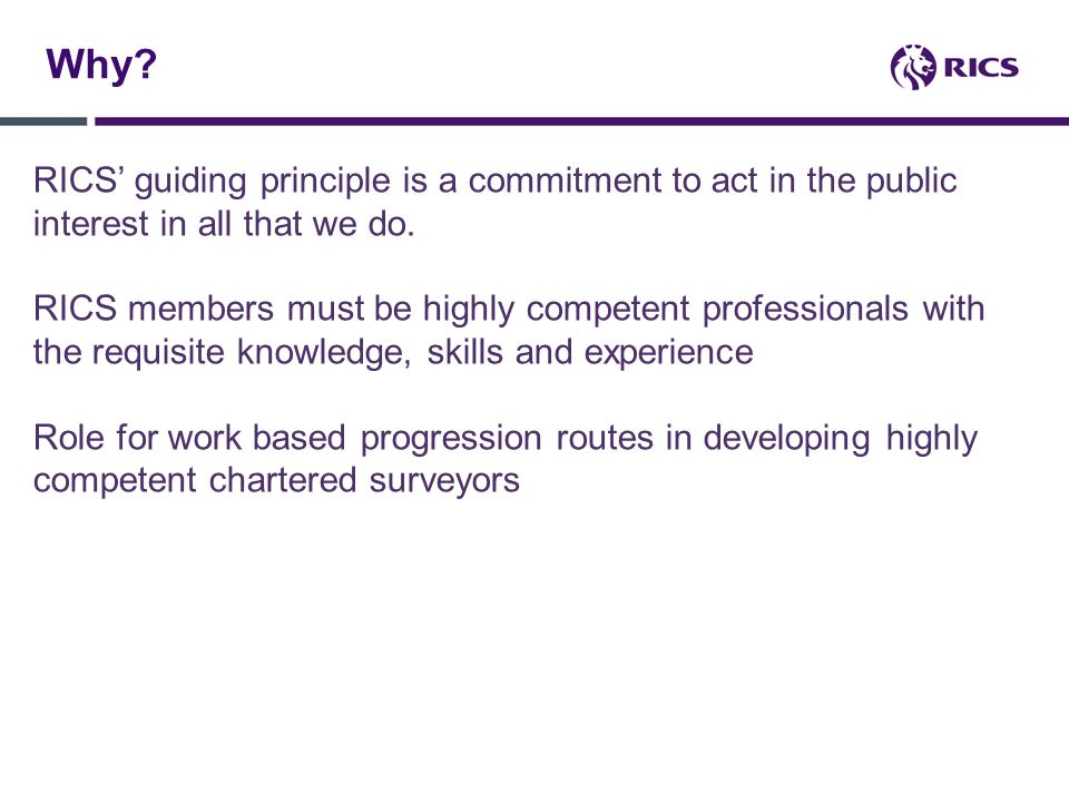 Why. RICS' guiding principle is a commitment to act in the public interest in all that we do.