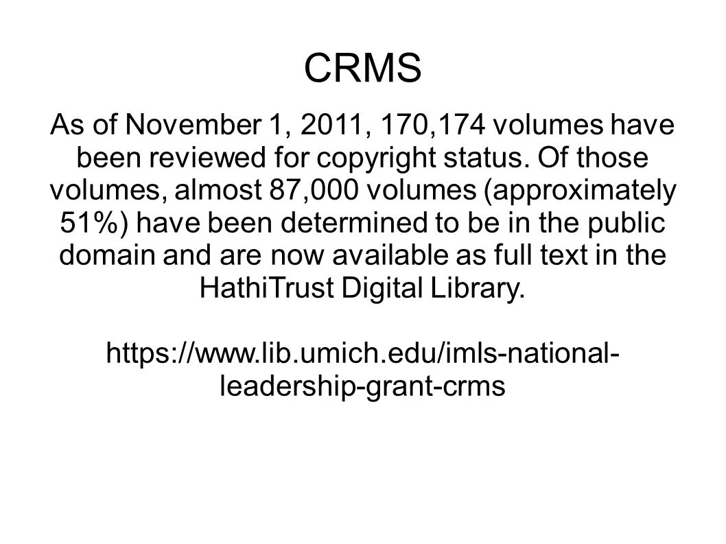 CRMS As of November 1, 2011, 170,174 volumes have been reviewed for copyright status.