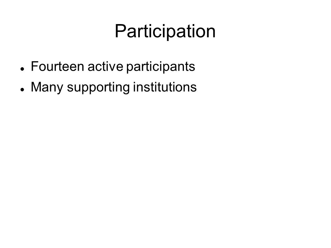 Participation Fourteen active participants Many supporting institutions
