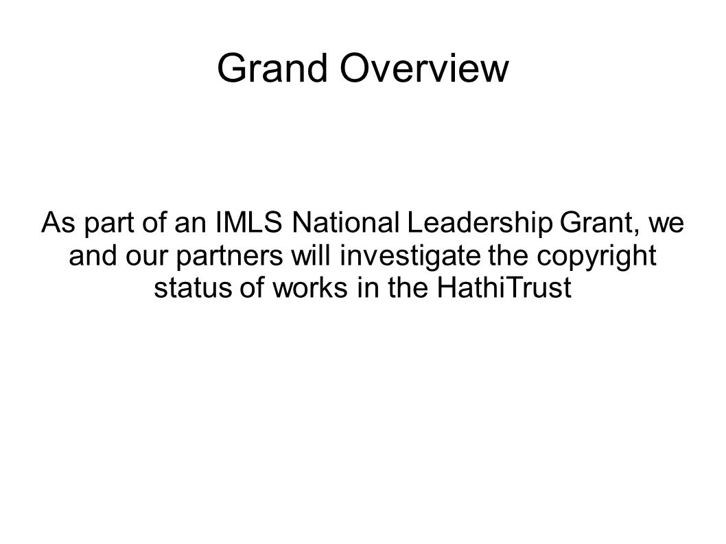 Grand Overview As part of an IMLS National Leadership Grant, we and our partners will investigate the copyright status of works in the HathiTrust