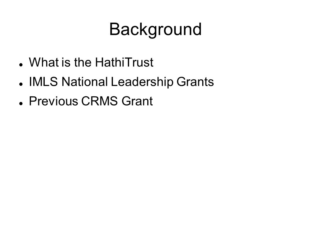 Background What is the HathiTrust IMLS National Leadership Grants Previous CRMS Grant
