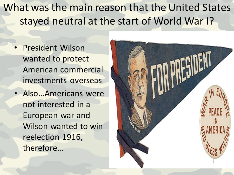 What was the main reason that the United States stayed neutral at the start of World War I? President Wilson wanted to protect American commercial inv