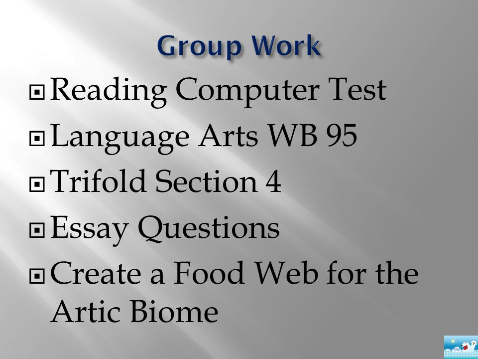  Reading Computer Test  Language Arts WB 95  Trifold Section 4  Essay Questions  Create a Food Web for the Artic Biome