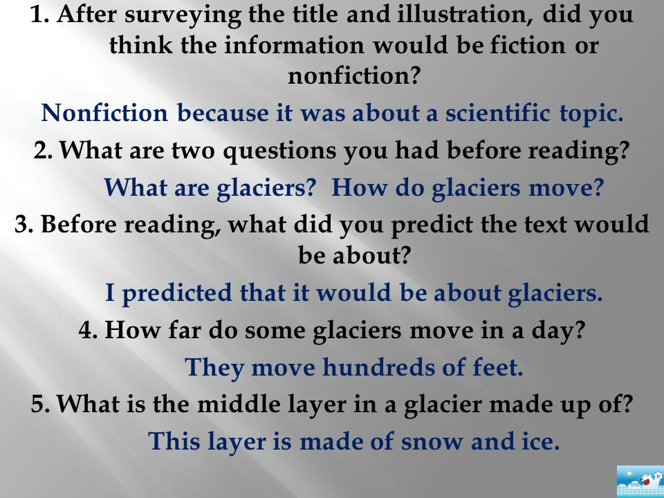 1. After surveying the title and illustration, did you think the information would be fiction or nonfiction? Nonfiction because it was about a scienti
