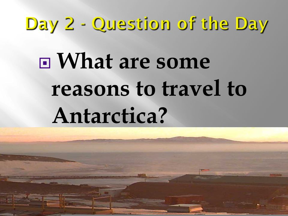  What are some reasons to travel to Antarctica?
