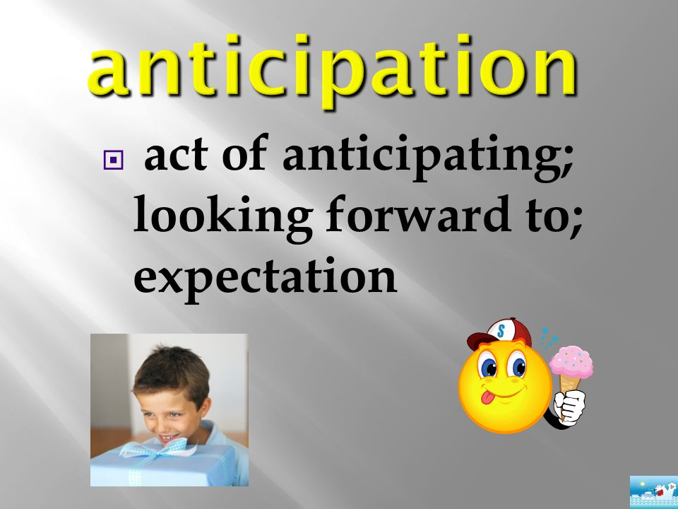  act of anticipating; looking forward to; expectation