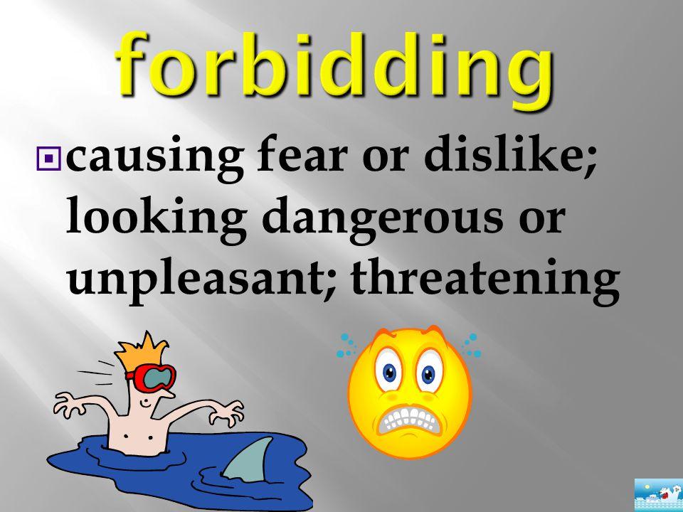  causing fear or dislike; looking dangerous or unpleasant; threatening