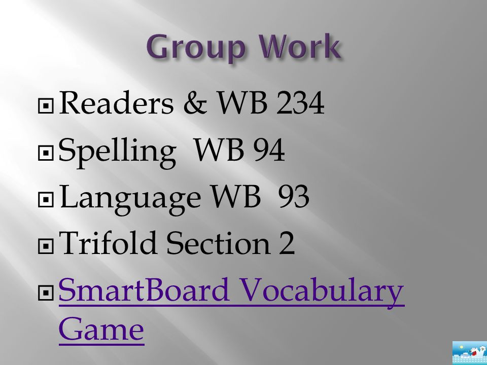  Readers & WB 234  Spelling WB 94  Language WB 93  Trifold Section 2  SmartBoard Vocabulary Game SmartBoard Vocabulary Game