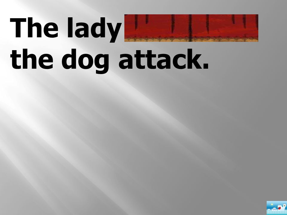 The lady survived the dog attack.